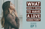 EP 1 What does it mean to have a love addiction? Abbie's love addiction