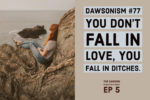EP5: You don't fall in love, you fall in ditches. Rachel questions if she's in love.