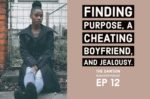 Finding Purpose, A Cheating Boyfriend, and Jealousy