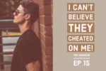 The Dawson McAllister Podcast EP 15 I Can't Believe They Cheated on Me