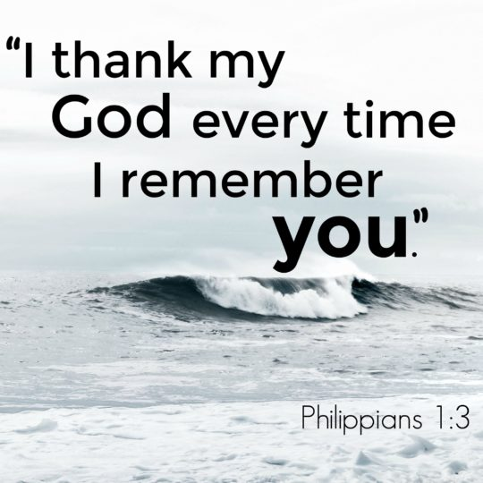 I thank my God every time I remember you.