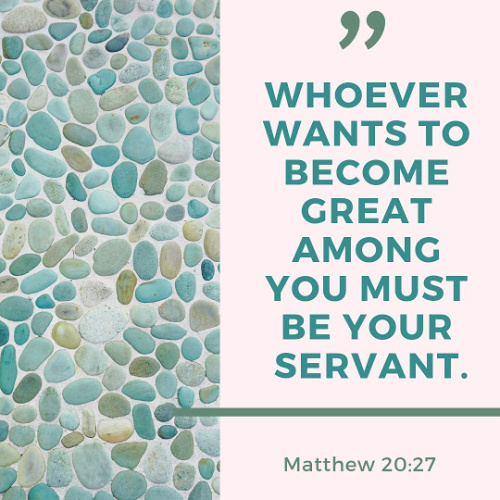 """Whoever wants to become great among you must be your servant."""